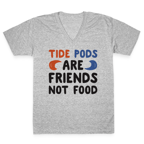 Tide Pods Are Friends Not Food V-Neck Tee Shirt