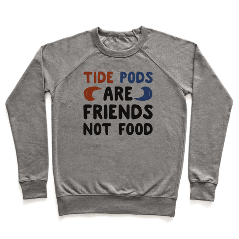 Tide Pods Are Friends Not Food Pullover