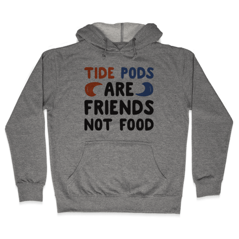Tide Pods Are Friends Not Food Hooded Sweatshirt