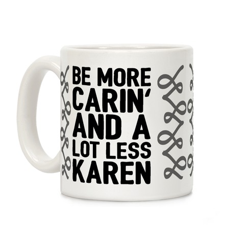 Be More Carin' And A Lot Less Karen Coffee Mug
