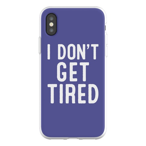 I Don't Get Tired Phone Flexi-Case