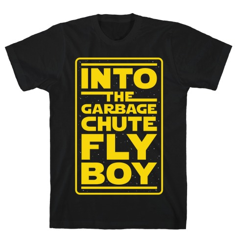 Into The Garbage Chute Fly Boy T-Shirt