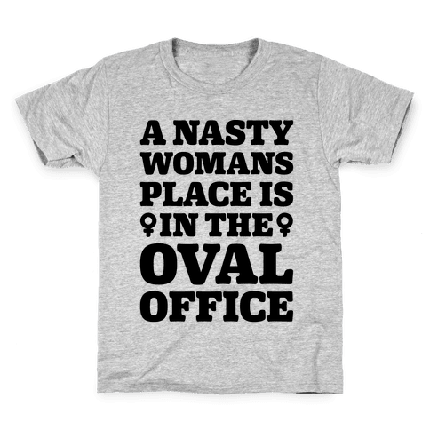 A Nasty Womans Place Is In The Oval Office Kids T-Shirt
