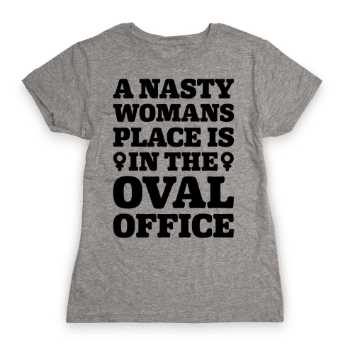 A Nasty Womans Place Is In The Oval Office Womens T-Shirt