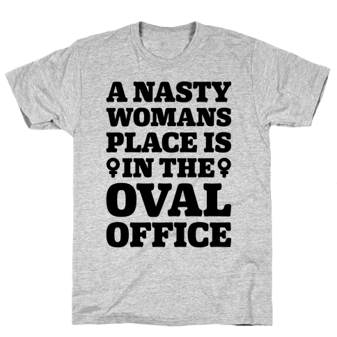 A Nasty Womans Place Is In The Oval Office Mens T-Shirt