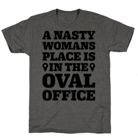 A Nasty Womans Place Is In The Oval Office T-Shirt