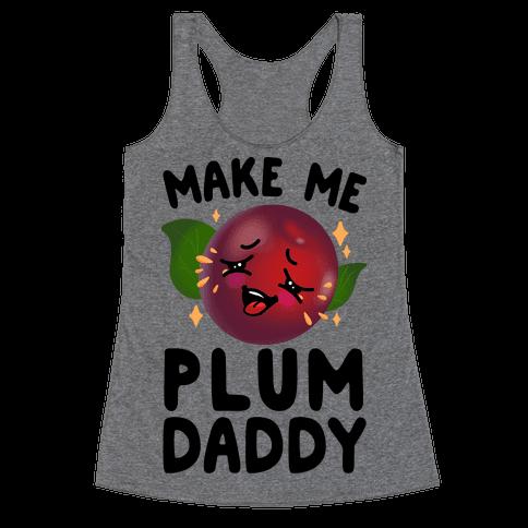 Make Me Plum Daddy Racerback Tank Top