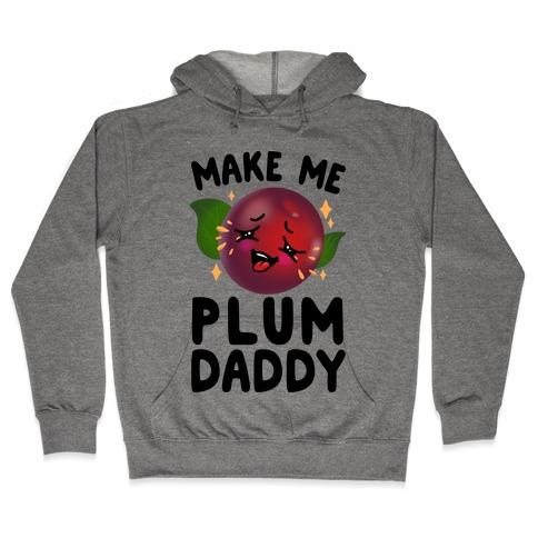 Make Me Plum Daddy Hooded Sweatshirt