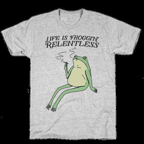 Life Is Froggin' Relentless Frog Mens/Unisex T-Shirt