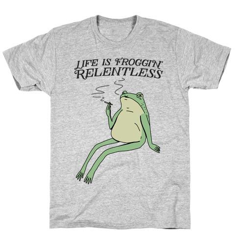 Life Is Froggin' Relentless Frog T-Shirt