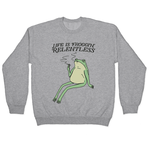 Life Is Froggin' Relentless Frog Pullover