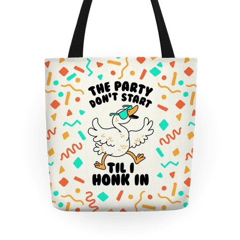 The Party Don't Start Til I Honk In Tote