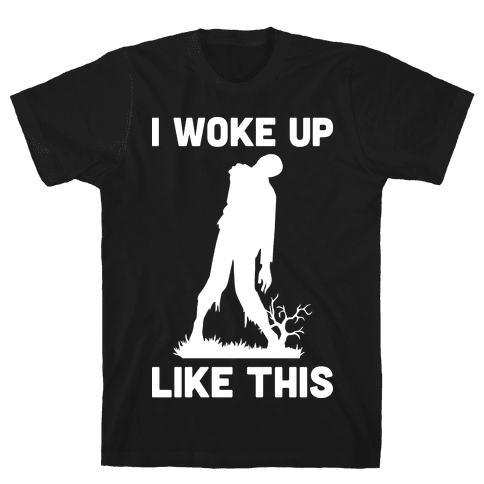I Woke Up Like This Zombie Mens T-Shirt