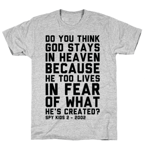 Do You Think God Stays in Heaven Spy Kids Mens T-Shirt