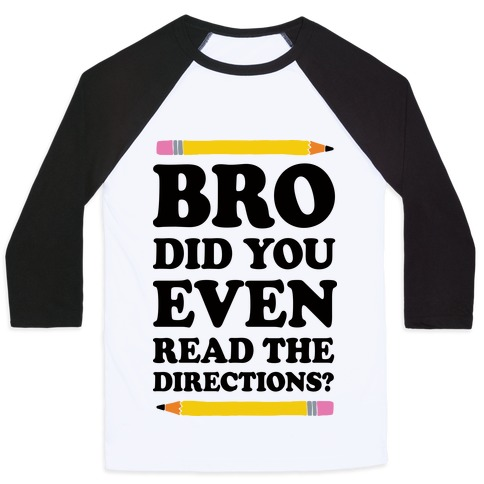Bro Did You Even Read The Directions Teacher Baseball Tee