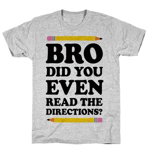 Bro Did You Even Read The Directions Teacher T-Shirt