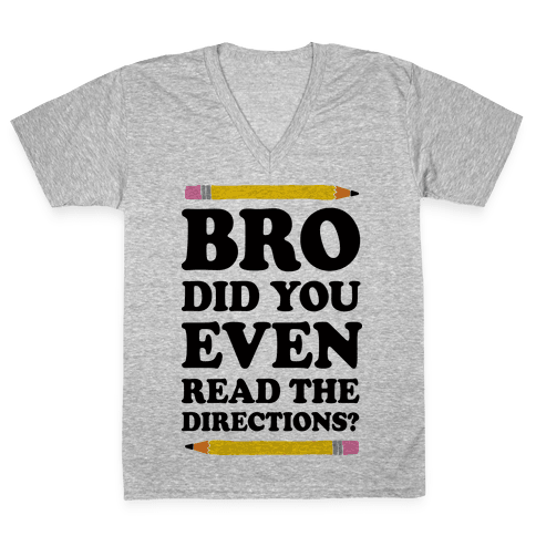 Bro Did You Even Read The Directions Teacher V-Neck Tee Shirt