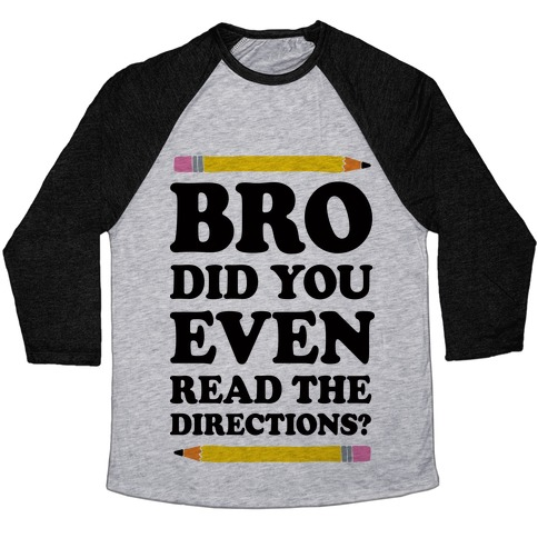 Bro Did You Even Read The Directions Baseball Tee