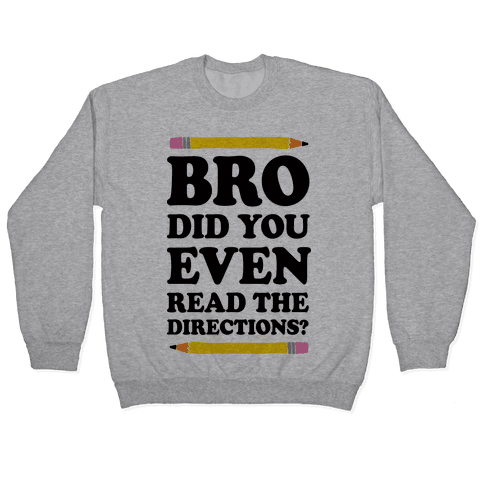 Bro Did You Even Read The Directions Teacher Pullover
