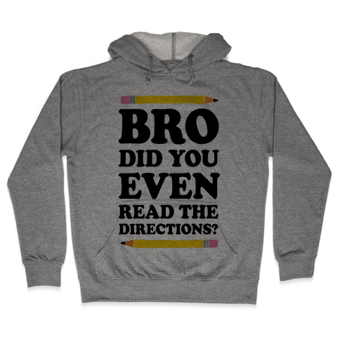 Bro Did You Even Read The Directions Teacher Hooded Sweatshirt
