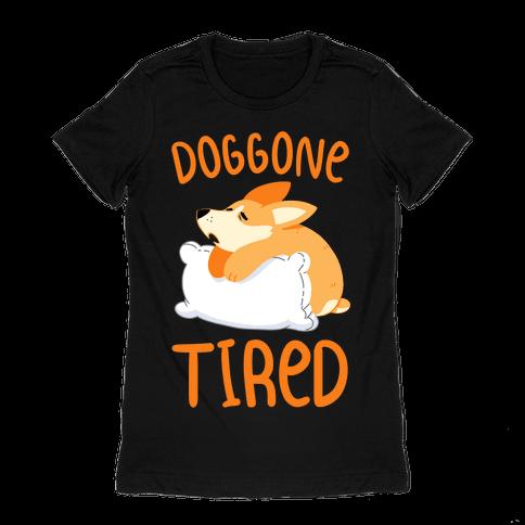 Doggone Tired Womens T-Shirt