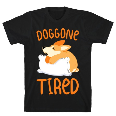 Doggone Tired T-Shirt