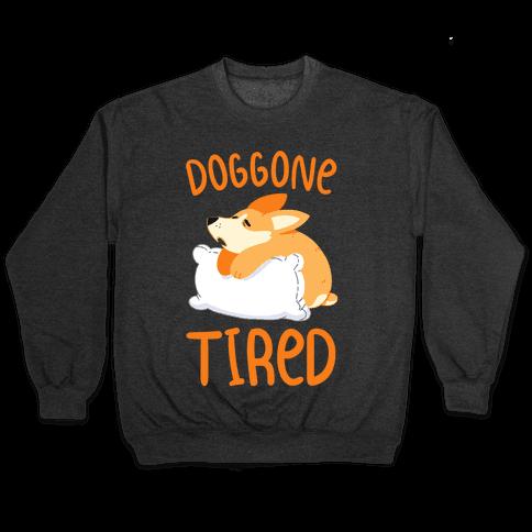 Doggone Tired Pullover