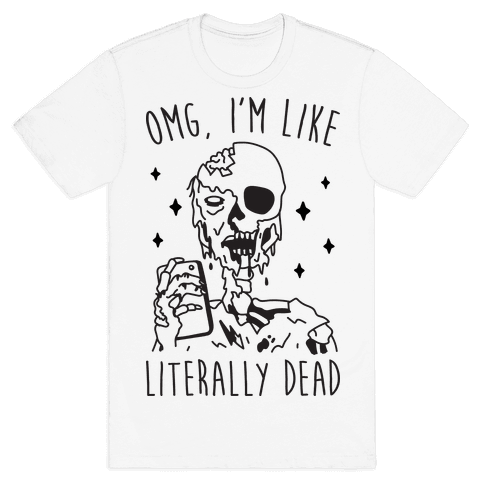 Omg, I'm Like Literally Dead (Zombie) Mens T-Shirt