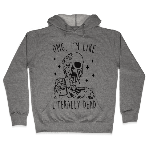 Omg, I'm Like Literally Dead (Zombie) Hooded Sweatshirt