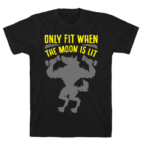 Only Fit When The Moon Is Lit White Print Mens/Unisex T-Shirt