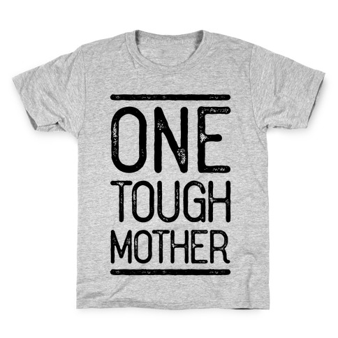 One Tough Mother Kids T-Shirt