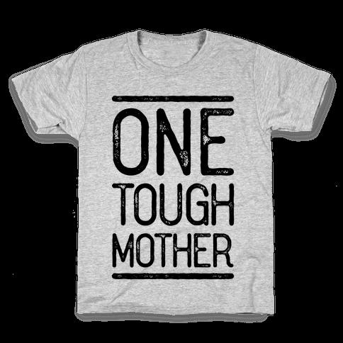 One Tough Mother Kids T-Shirt