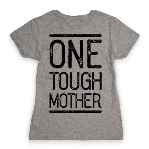 One Tough Mother Womens T-Shirt