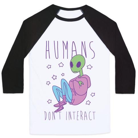 Humans, Don't Interact - Alien Baseball Tee