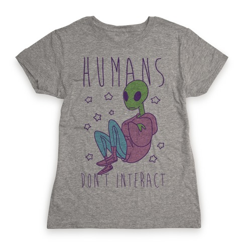 Humans, Don't Interact - Alien Womens T-Shirt