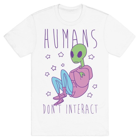 Humans, Don't Interact - Alien T-Shirt