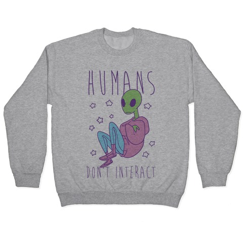 Humans, Don't Interact - Alien Pullover