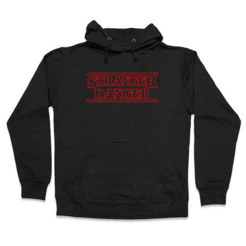 Stranger Danger Hooded Sweatshirt