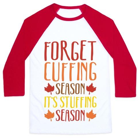 Forget Cuffing Season It's Stuffing Season Baseball Tee
