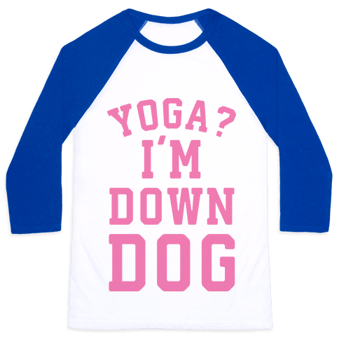 Yoga I'm Down Dog Baseball Tee
