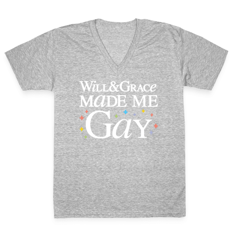 Will & Grace Made Me Gay V-Neck Tee Shirt