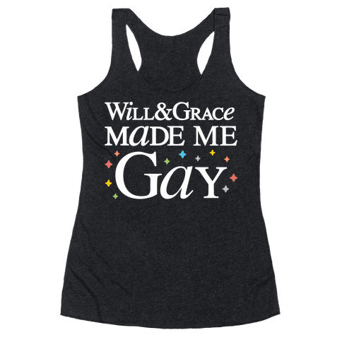 Will & Grace Made Me Gay Racerback Tank Top