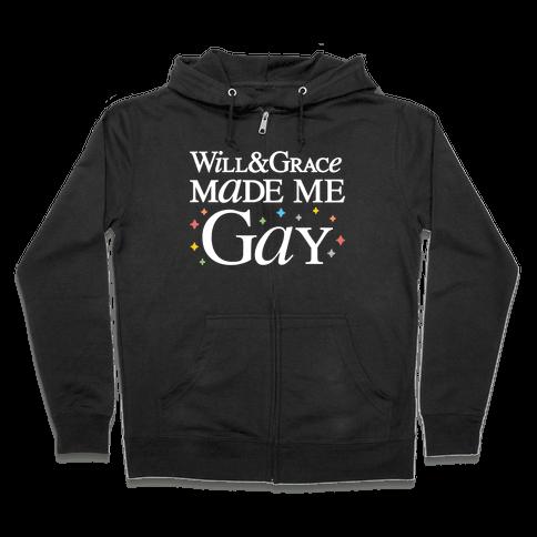 Will & Grace Made Me Gay Zip Hoodie