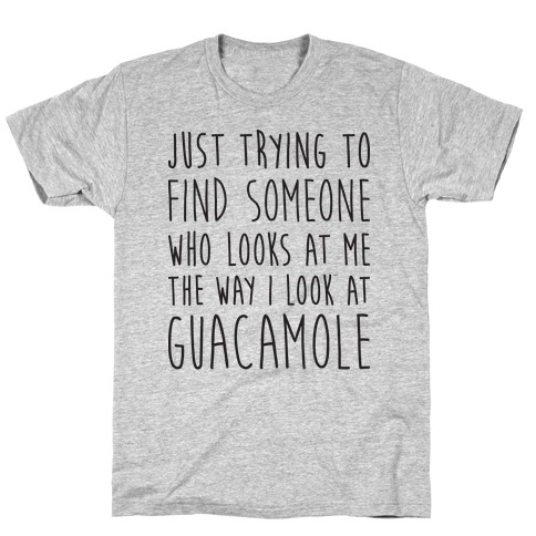 The Way I Look At Guacamole T-Shirt