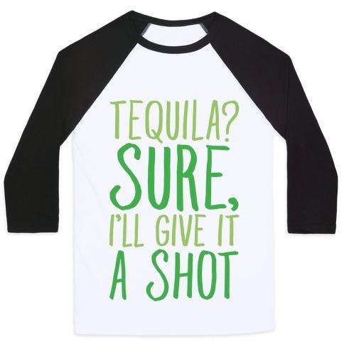 Tequila Sure I'll Give It A Shot Baseball Tee