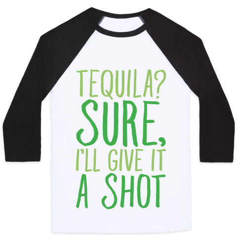 Tequila Sure I'll Give It A Shot Baseball Tee