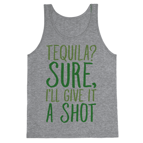 Tequila Sure I'll Give It A Shot Tank Top