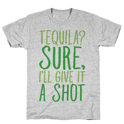 Tequila Sure I'll Give It A Shot Mens T-Shirt