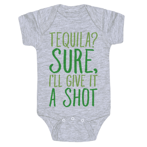 Tequila Sure I'll Give It A Shot Baby Onesy