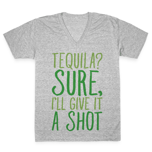 Tequila Sure I'll Give It A Shot V-Neck Tee Shirt